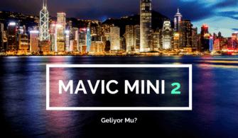 DJI MAVIC MINI 2 GELİYOR MU?