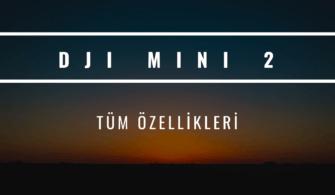 DJI Mini 2 tanıtıldı; fiyatı ve özellikleri